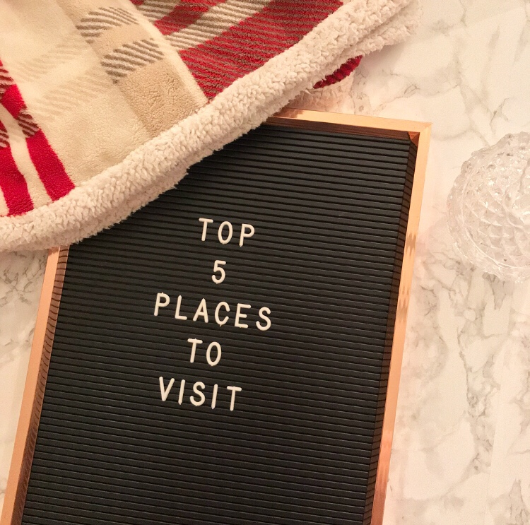 Top 5 Places I Want To Visit